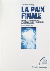La Paix Finale : La Realite Fondamentale D'apres Les Recits D'experience De Mort Imminente