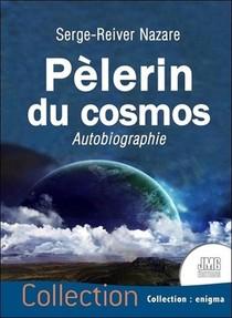 Pelerin Du Cosmos : Autobiographie