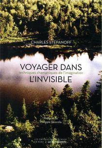 Voyager Dans L'invisible ; Techniques Chamaniques De L'imagination