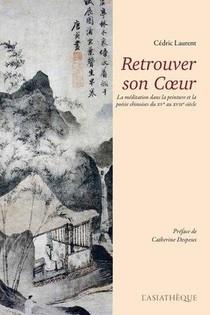 Retrouver Son Coeur ; La Meditation Dans La Peinture Et La Poesie Chinoises Du Xve Au Xviie Siecle
