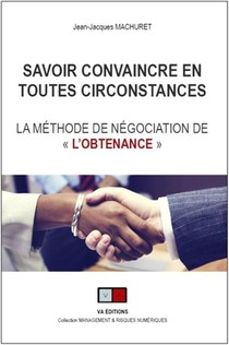 """Savoir Convaincre En Toutes Circonstances ; La Methode De Negociation De """"l'obtenance"""""""