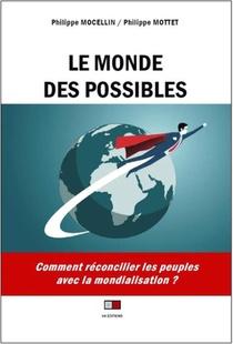 Le Monde Des Possibles ; Comment Reconcilier Les Peuples Avec La Mondialisation ?