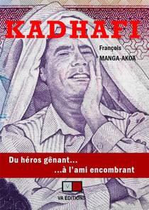 Kadhafi : Du Heros Genant... A L'ami Encombrant