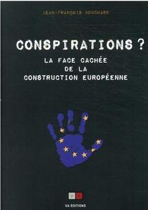 Les Conspirations - La Veritable Histoire De La Construction Europeenne