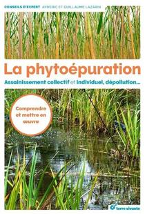 La Phytoepuration ; Assainissement Collectif Et Individuel, Depollution... Comprendre Et Mettre En Oeuvre