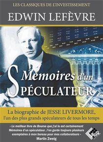 Memoires D'un Speculateur : La Biographie De Jesse Livermore, L'un Des Plus Grands Speculateurs De Tous Les Temps