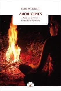Aborigenes, Avec Les Derniers Nomades D'australie