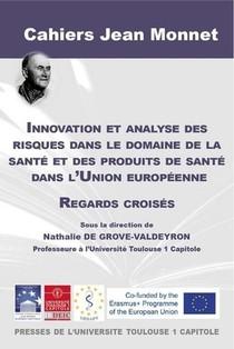 Innovation Et Analyse Des Risques Dans Le Domaine De La Sante Et Des Produits De Sante Dans L'union Europeenne ; Regards Croises