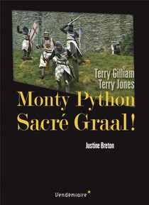 Monty Python : Sacre Graal ! Terry Gilliam, Terry Jones