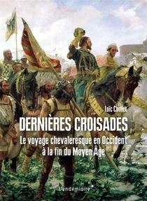 Dernieres Croisades : Le Voyage Chevaleresque A La Fin Du Moyen Age