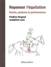Repenser L'equitation ; Gestes, Postures & Perdormances