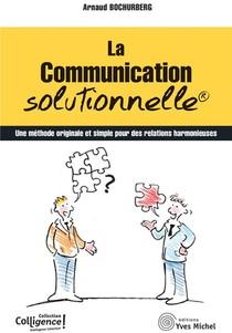 La Communication Solutionnelle : Une Methode Originale Et Simple Pour Des Relations Harmonieuses