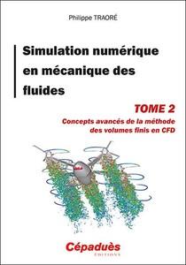Simulation Numerique En Mecanique Des Fluides T.2 : Concepts Avances De La Methode Des Volumes Finis En Cfd