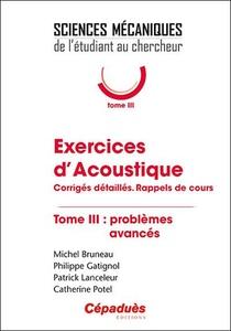 Exercices D'acoustique T.3 ; Problemes Avances : Corriges Detailles, Rappels De Cours