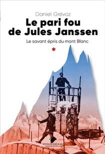 Le Pari Fou De Jules Janssen : Un Savant Epris Du Mont Blanc