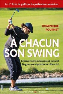 A Chacun Son Swing ; Liberez Votre Mouvement Naturel, Gagnez En Regularite Et Efficacite