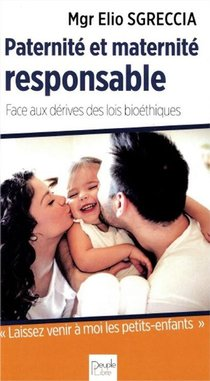 Paternite Et Maternite Responsable : Face Aux Derives Des Lois Bioethiques