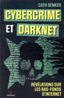 Cybercrime Et Darknet ; Revelations Sur Les Bas-fonds D'internet