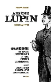 Arsene Lupin Decrypte : Des Romans De Maurice Leblanc A La Serie Phenomene