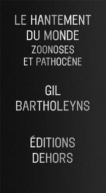 Le Hantement Du Monde ; Zoonoses Et Pathocene