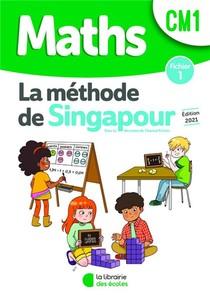 La Methode De Singapour ; Maths ; Cm1 ; Fichier 1 (edition 2021)