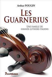 Les Guarnerius - Une Famille De Grands Luthiers Italiens