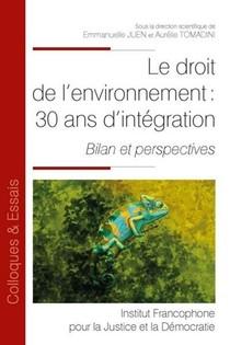 Le Droit De L'environnement : 30 Ans D'integration ; Bilan Et Perspectives