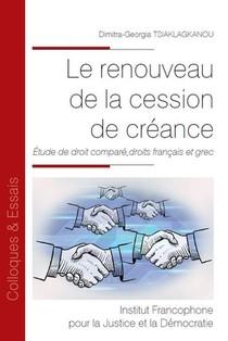 Le Renouveau De La Cession De Creance : Etude De Droit Compare, Droits Francais Et Grec