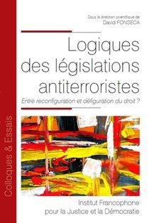 Logiques Des Legislations Antiterroristes : Entre Reconfiguration Et Defiguration Du Droit ?