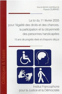 Loi Du 11 Fevrier 2005 Pour Egalite Des Droits Et Des Chances, Participation : 15 Ans De Progres Reels Et D'espoirs Decus