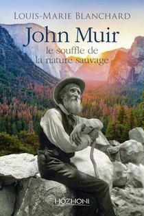 John Muir ; Le Souffle De La Nature Sauvage