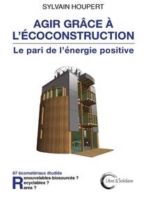 Agir Grace A L'ecoconstruction : Le Pari De L'energie Positive