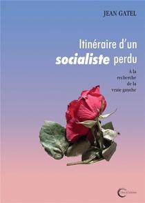 Itineraire D'un Socialiste Perdu ; A La Recherche De La Vrai Gauche