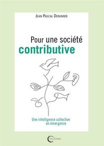 Pour Une Societe Contributive : Une Intelligence Collective En Emergence