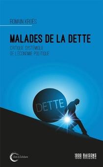 Malades De La Dette : Critique Systemique De L'economie Politique