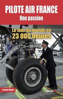 Pilote Air France Une Passion : Le Tour Du Monde En 23 000 Heures