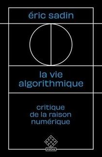 La Vie Algorithmique ; Critique De La Raison Numerique
