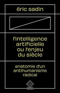 L'intelligence Artificielle Ou L'enjeu Du Siecle ; Anatomie D'un Antihumanisme Radical