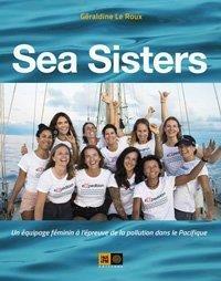 Sea Sisters ; Un Equipage Feminin A L'epreuve De La Pollution