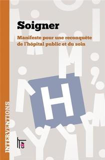 Soigner : Manifeste Pour Une Reconquete De L'hopital Public Et Du Soin