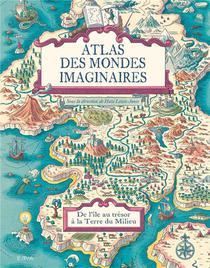Atlas Des Mondes Imaginaires ; De L'ile Au Tresor A La Terre Du Milieu
