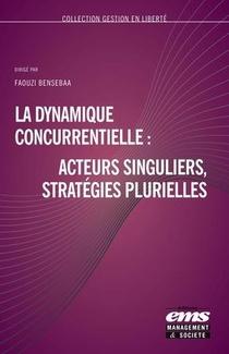 La Dynamique Concurrentielle : Acteurs Singuliers, Strategies Plurielles
