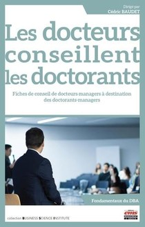 Les Docteurs Conseillent Les Doctorants - 27 Fiches De Conseils De Docteurs-managers A Destination D