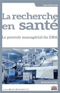 La Recherche En Sante : Le Pouvoir Managerial Du Dba