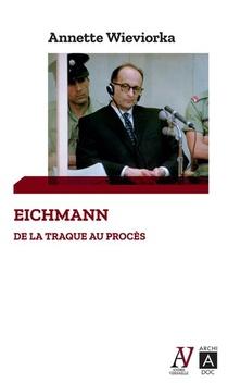 Eichmann ; De La Traque Au Proces