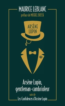 Arsene Lupin, Gentleman Cambrioleur ; Les Confidences D'arsene Lupin