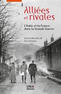 Alliees Et Rivales ; L'italie Et La France Dans La Grande Guerre