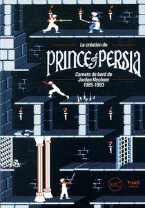 La Creation De Prince Of Persia ; Carnets De Bord De Jordan Mechner 1985-1993