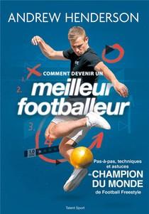 Comment Devenir Un Meilleur Footballeur : Pas-a-pas, Techniques Et Astuces Du Champion Du Monde De Football Freestyle
