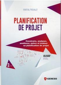 Planification De Projet : Construire, Analyser, Ameliorer, Suivre Et Evaluer Sa Planification De Projet (2e Edition)